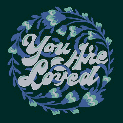 """""""You Are Loved""""(Blue/Green)"""