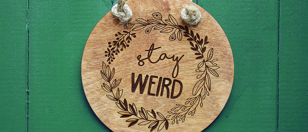 Stay Weird Sign