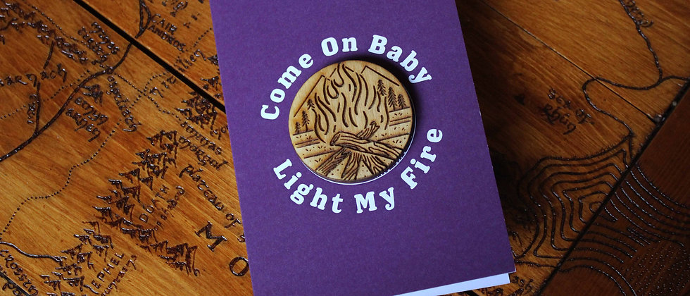 Come On Baby Light My Fire -  Greeting Card & Magnet