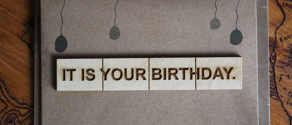 It Is Your Birthday Card