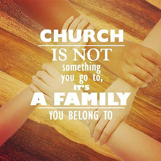 Church is not something you go to, its a family you belong to