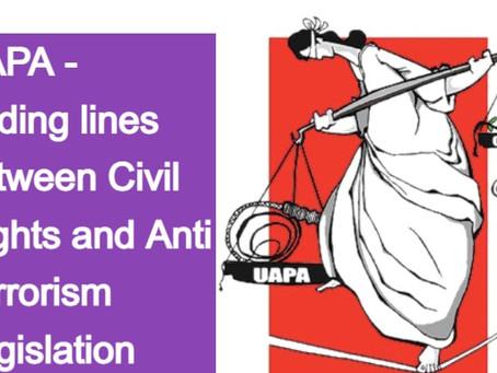 UAPA - Fading lines between Civil Rights and Anti Terrorism Legislation