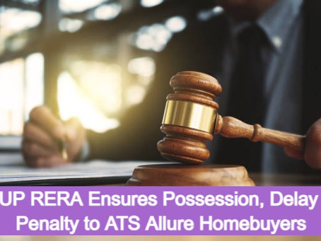 UP RERA Ensures Possession, Delay Penalty to ATS Allure Homebuyers.