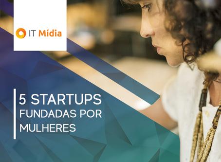 5 startups fundadas por mulheres que estão inovando o mercado consumidor e corporativo