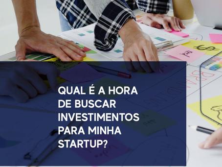 Qual é a hora de buscar investimentos para minha startup?