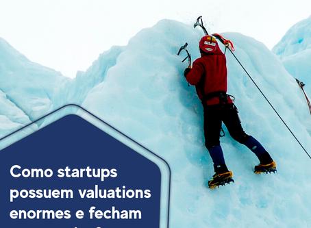 Como startups possuem valuations enormes e fecham no negativo?
