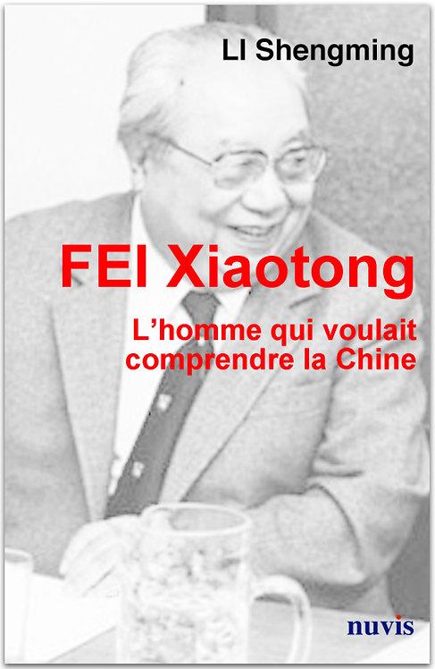 FEI Xiaotong L'homme qui voulait comprendre la Chine