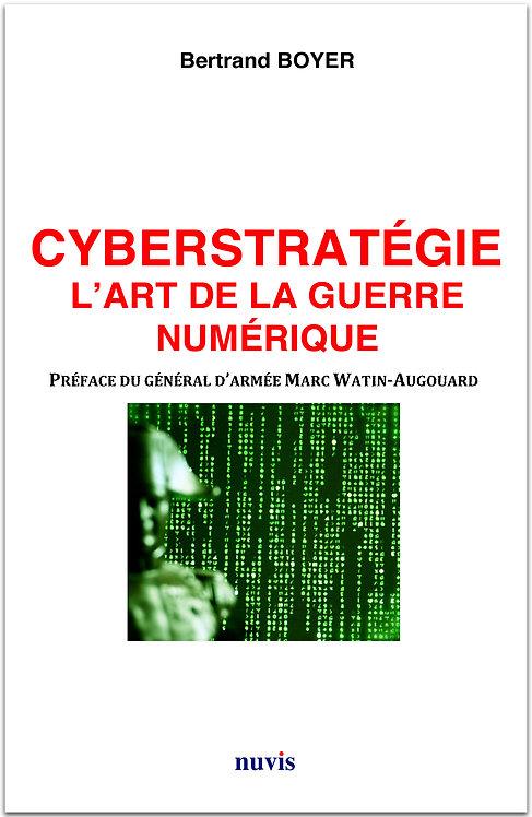 Cyberstratégie : l'art de la guerre numérique