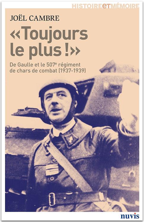 Toujours le plus ! : de Gaulle et le 507e régiment de chars de combat 1937-1939