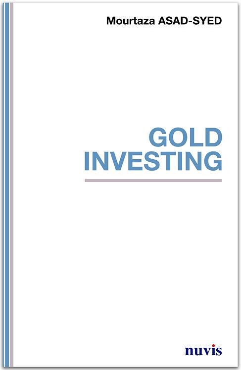 Couverture de Gold Investing, livre en anglais de Mourtaza Asad-Syed  publié aux editions Nuvis, theme finance.