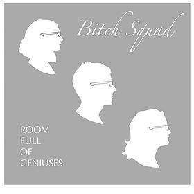 Bitch Squad-Room Full Of Genuises Cover.
