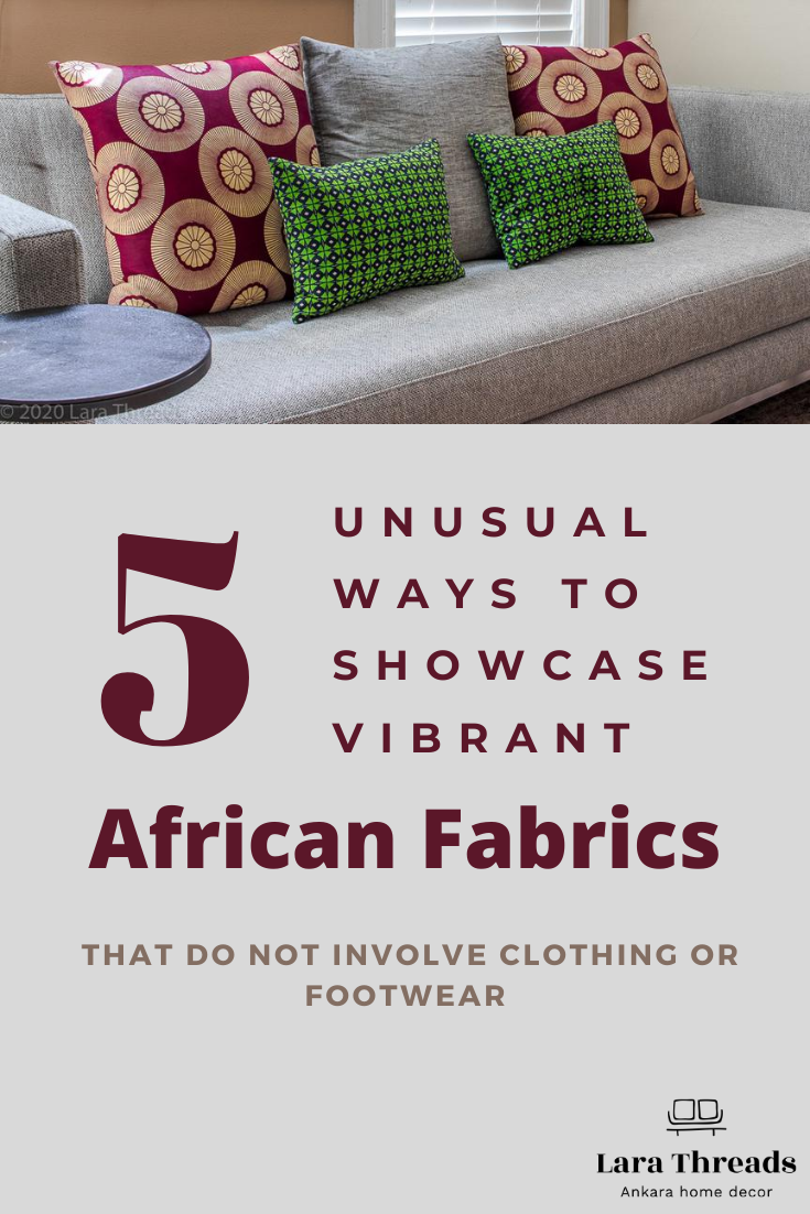 Lara Threads Blog post 5 ways to showcase african fabrics