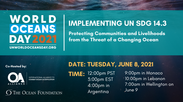 World Oceans Day 2021, UNWorldOceansDay.org, Implementing UN SDG 14.3, Protecting Communities and Livelihoods from the Threat of a Changing Ocean, Co-hosted by: The OA Alliance, The Ocean Foundation, Date: Tuesday, June 8, 2021, Time: 12 pm PST, 3 pm EST, 4 pm in Argentina, 9 pm in Monaco, 10 pm in Lebanon, 7 am in Wellington on June 9