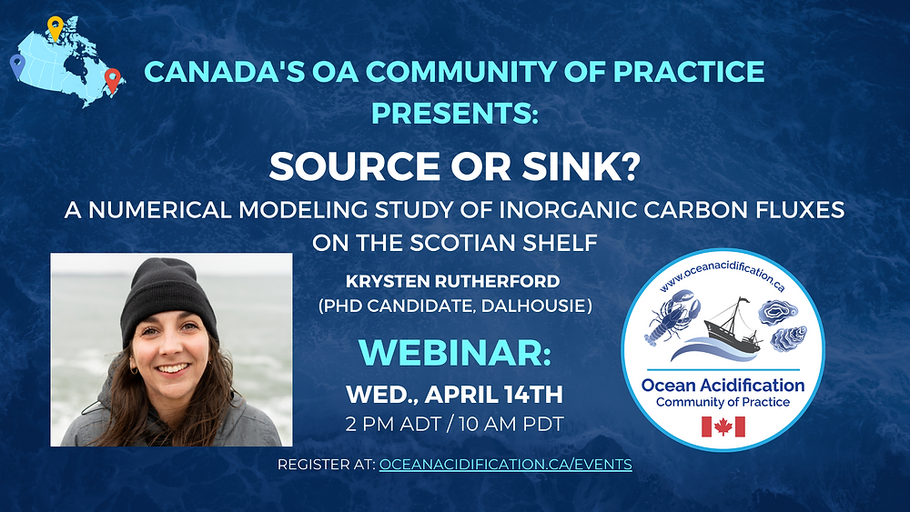 Canada's OA Community of Practice Presents: Source or Sink? A numerical modeling study of inorganic carbon fluxes on the Scotian Shelf, Krysten Rutherford (Ph.D. Candidate, Dalhousie) Webinar: Wed., April 14th, 2 pm ADT/10 am PDT, register at oceanacidification.ca/events