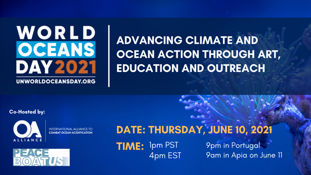 World Oceans Day 2021, UNWorldOceansDay.org, Advancing climate and ocean action through art, education and outreach, Co-hosted by: the OA Alliance and Peace Boat US, Date: Thursday, June 10, 2021, Time: 1 pm PST, 4 pm EST, 9 am in Portugal, 9 am in Apia on June 11