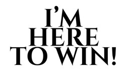 i'm here to win