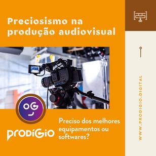Preciosismo na produção audiovisual: preciso dos melhores equipamentos ou softwares?