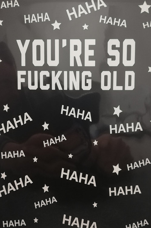So Fucking Old Birthday Filthy Sentiment Card