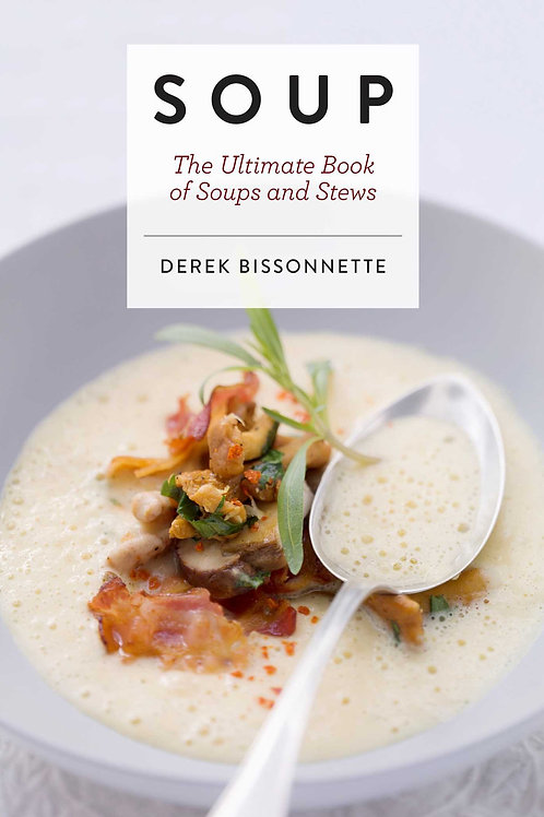 The Ultimate Soups and Stews, by Derek Bissonnette