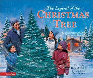 The Legend of the Christmas Tree: The Inspirational Story of a Treasured Tradition by Rick Osborne