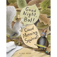 Good Night, Bat! Good Morning, Squirrel! by Paul Meisel