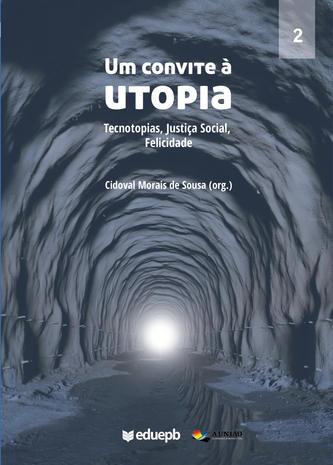 Um convite à utopia – Tecnotopias, Justiça Social, Felicidade – Vol. 2
