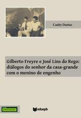 Gilberto Freyre e José Lins do Rego: Diálogos do senhor da casa grande com o menino de engenho