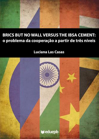 Brics but no wall versus the Ibsa Cement: o problema da cooperação a partir de três níveis