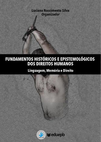 Fundamentos Históricos e epistemológicos dos direitos humanos – Linguagem, memória e direito