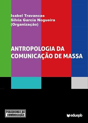 ANTROPOLOGIA DA COMUNICAÇÃO EM MASSA