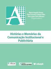 Histórias E Memórias Da Comunicação Institucional E Publicitária