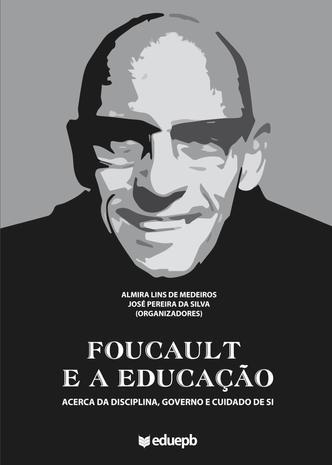 Foucault e a educação: acerca da disciplina, governo e cuidado de si
