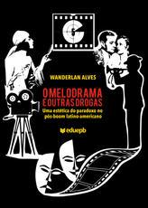 O melodrama e outras drogas – uma estética do paradoxo no pós-boom latino-americano