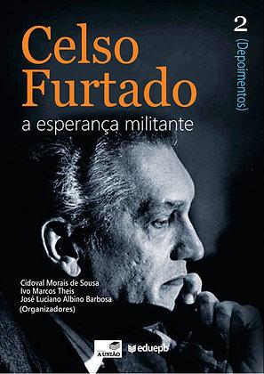 CELSO FURTADO - A ESPERANÇA MILITANTE - VOLUME 2