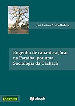 ENGENHO DE CANA-DE-AÇUCAR NA PARAIBA: POR UMA SOCIOLOGIA DA CACHAÇA