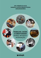 Trabalho, saúde e subjetividade – Teorias, métodos e intervenções