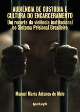 Audiência de custódia e Cultura do Encarceramento
