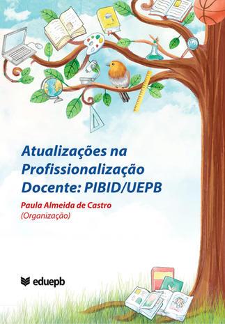 Atualizações na Profissionalização Docente: PIBID/UEPB