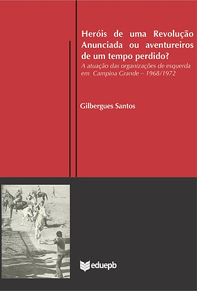 HERÓIS DE UMA REVOLUÇÃO ANUNCIADA OU AVENTUREIROS DE UMTEMPO PERDIDO
