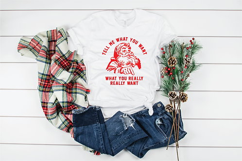 Santa Tell Me What You Want T-shirt