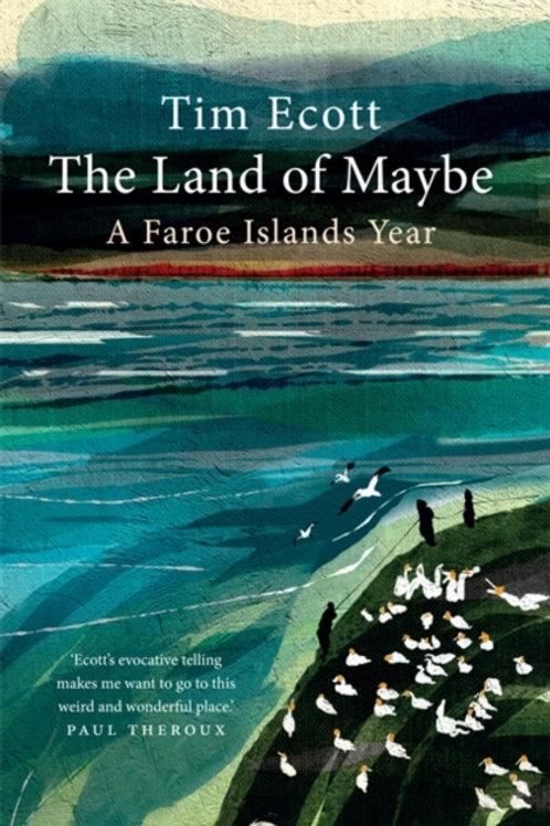 The Land of Maybe: A Faroe Islands Year - Tim Ecott