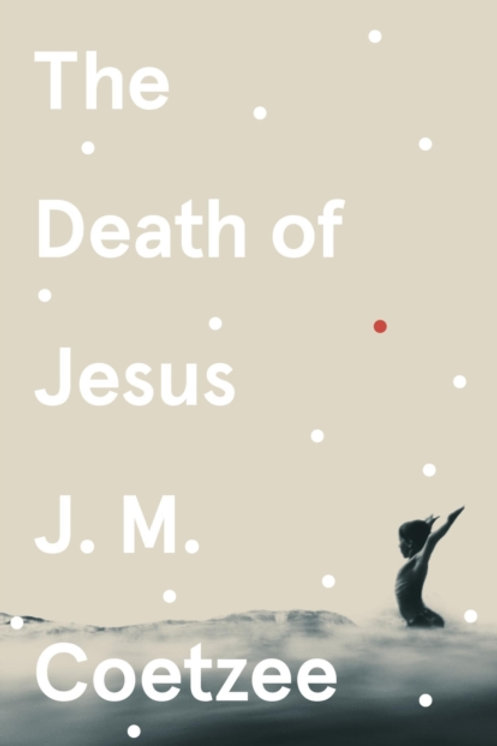 The Death of Jesus - J.M. Coetzee