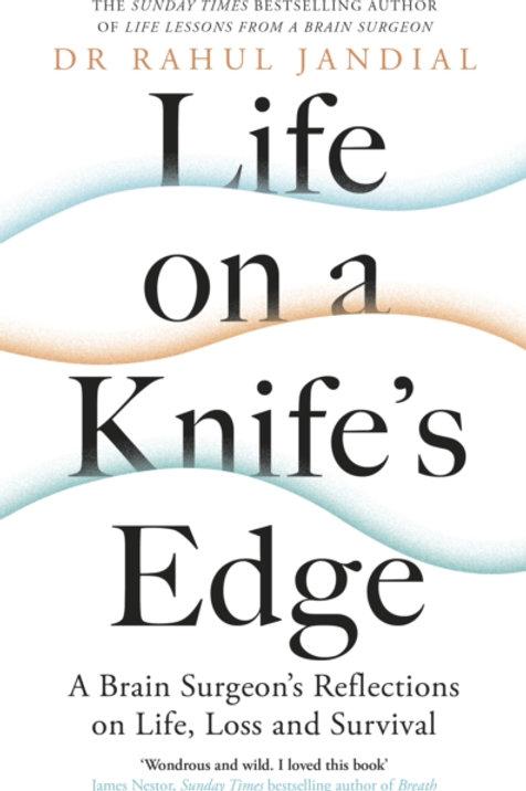 Life on a Knife's Edge - Dr Rahul Jandial