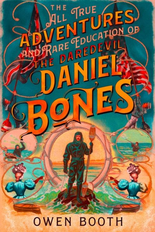 The All True Adventures of the Daredevil Daniel Bones - Owen Booth