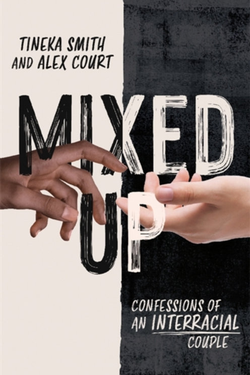 Mixed Up: Confessions of an Interracial Couple - Tineka Smith and Alex Court