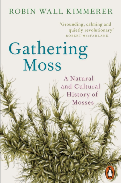 Gathering Moss : A Natural and Cultural History of Mosses - Robin Wall Kimmerer