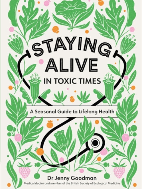 Staying Alive in Toxic Times - JennyGoodman