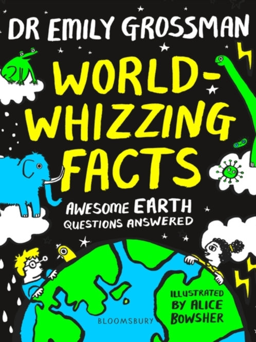 World-Whizzing Facts: Awesome Earth Questions Answered - Dr Emily Grossman