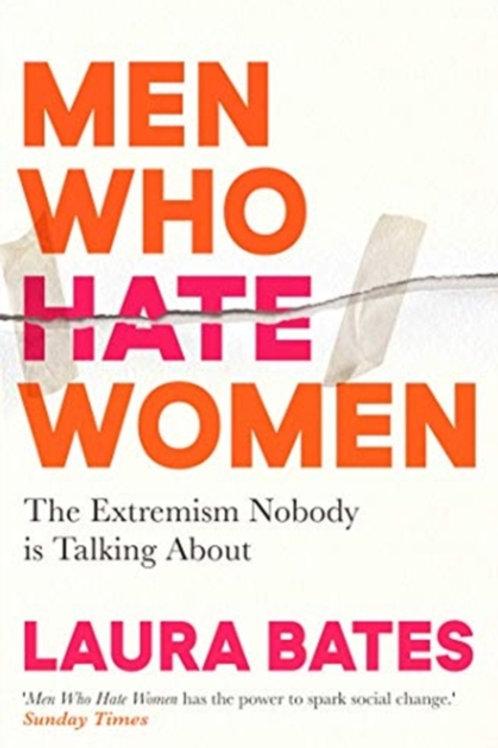 Men Who Hate Women - Laura Bates