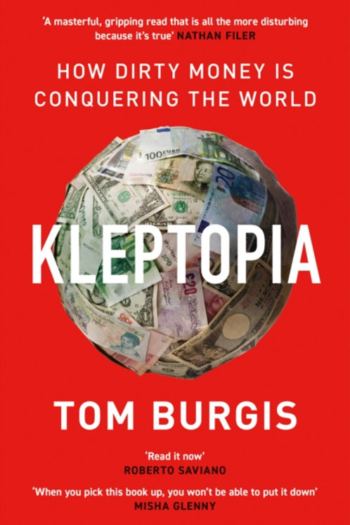 Kleptopia: How Dirty Money is Conquering the World - Tom Burgis